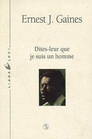 Ernest J. Gaines – Dites-leur que je suis un homme